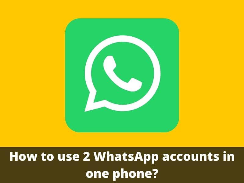 How to use 2 WhatsApp accounts in one phone